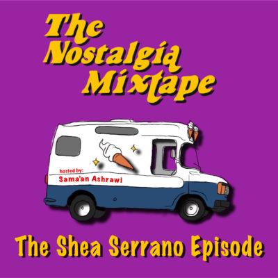 Shea Serrano Nostalgia Mixtape