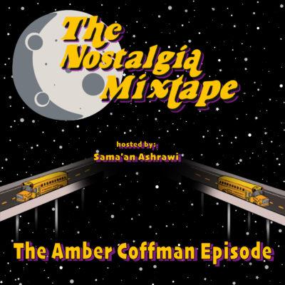 Amber Coffman's Nostalgia Mixtape. Hosted by Sama'an Ashrawi.